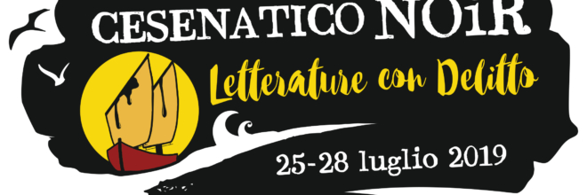 Cesenatico in luglio si tinge di giallo dal 25 al 28 luglio la seconda edizione del Festival della letteratura noir